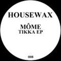 HOUSEWAX008 Mome TikkaEp