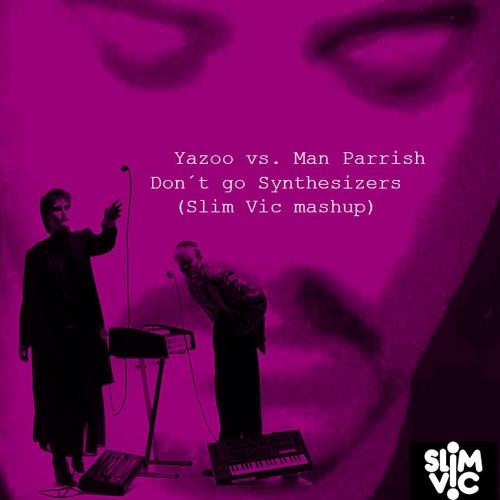 Yazoo vs. Man Parrish - Don´t go synthesizers (Slim Vic mashup)