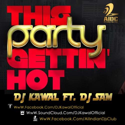 THIS PARTY GETTING HOT (JAZZY B VS YO YO HONEY SINGH) - DJ KAWAL FT. DJ SAM (MASHUP)