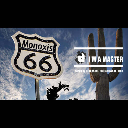 Monoxis-I'm A Master-Brojanowskis Young And Fresh Mix ( Arteria Music label)