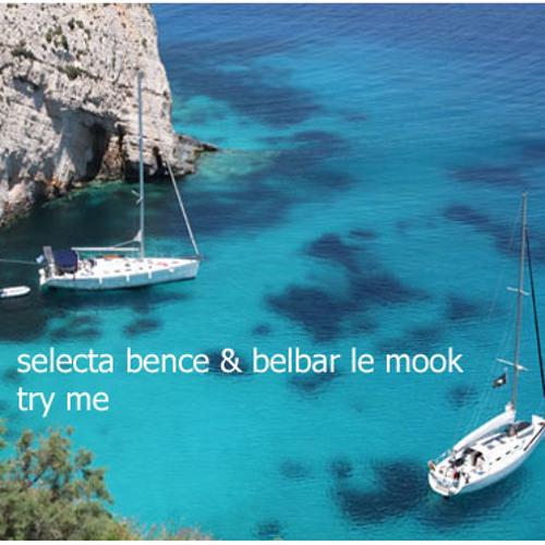 selecta bence & belbar le mook - try me