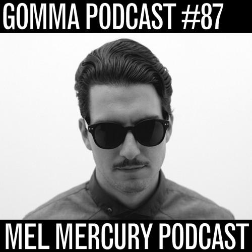 Gomma Podcast #87 - Mel Mercury Podcast