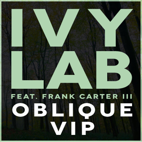 Ivy Lab feat. Frank Carter III - Oblique VIP [FREE DOWNLOAD]