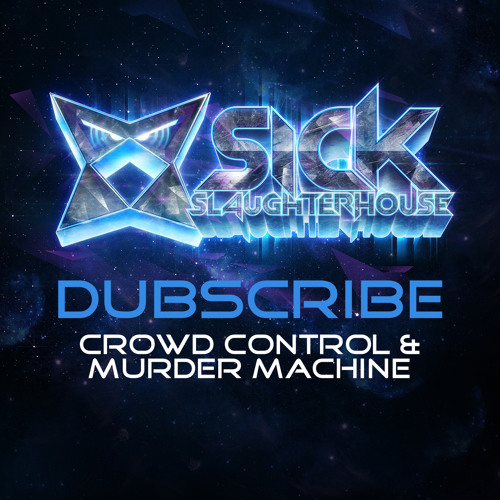 Dubscribe - Crowd Control & Murder Machine (SICK SLAUGHTERHOUSE) PREVIEW
