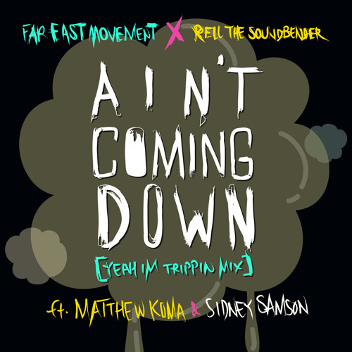 Far East Movement x Rell the Soundbender - Ain't Coming Down ( Ft. Matthew Koma & Sidney Samson)