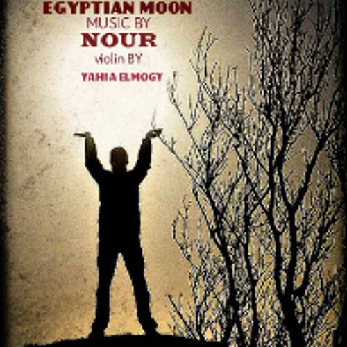Egyptian moon   house music  music by  NOUR   violin by  YEHIA ELMOGY