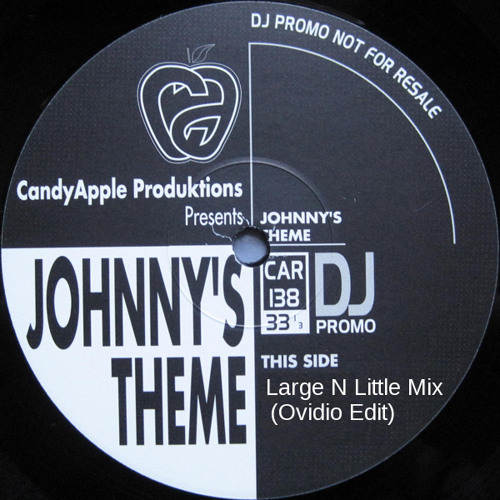 Candy Apple Productions - Johnny's Theme (Large N Little Mix (Ovidio 2012 Edit)) FREE DL