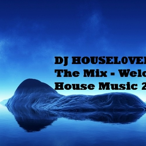 DJ HOUSEL0VER In The Mix - Welcome House Music 2013