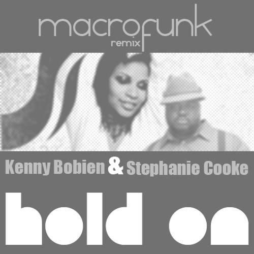 Kenny Bobien & Stephanie Cooke - HOLD ON (Macrofunk Remix)
