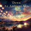 'Dawn' (An Ambient Mix)