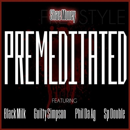 "Shae Money f. SP Double, Black Milk, Guilty Simpson and Phil Da Agony ""Premeditated"""