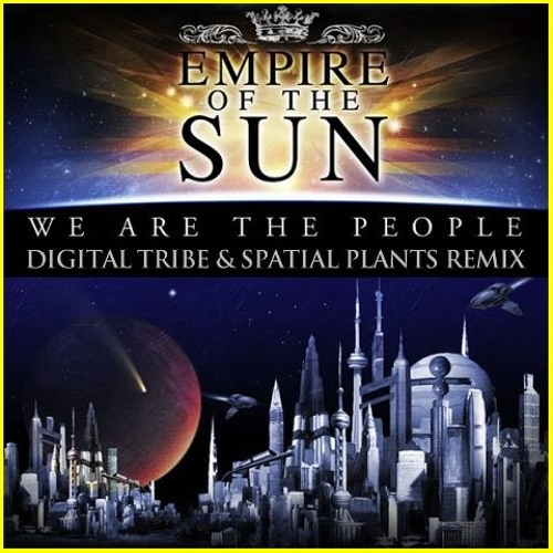 Empire of The Sun - We Are The People (Digital Tribe vs Spatial Plants Remix)  ► Free Downloads