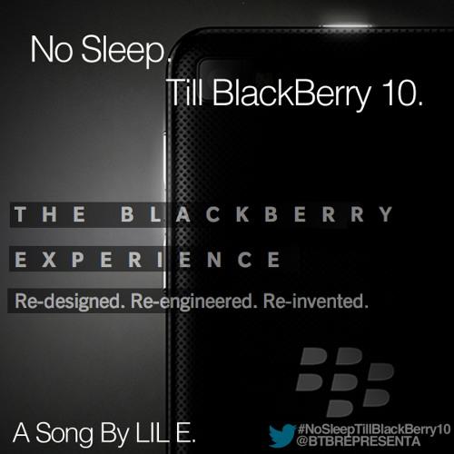 LIL E @BTBREPRESENTA - No Sleep Till BlackBerry 10