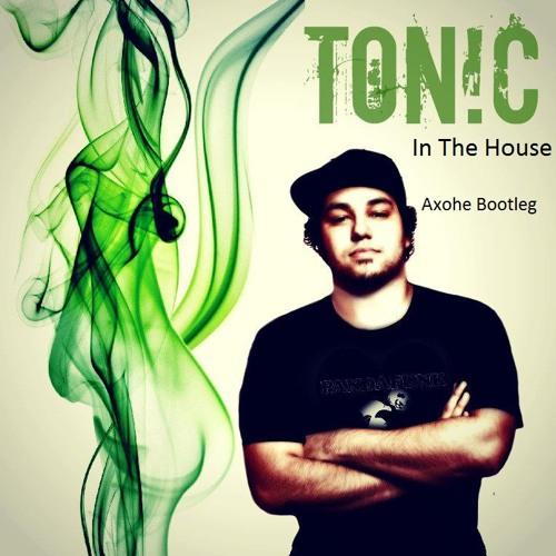 Ton!c - In The House (Axohe Bootleg)