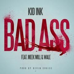 Kid Ink - Badass feat Wale & Meek Mill (Prod by Devin Cruise)