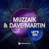 Muzzaik & Dave Martin - Let's Go (Original Club Mix) - out on 07.01.13