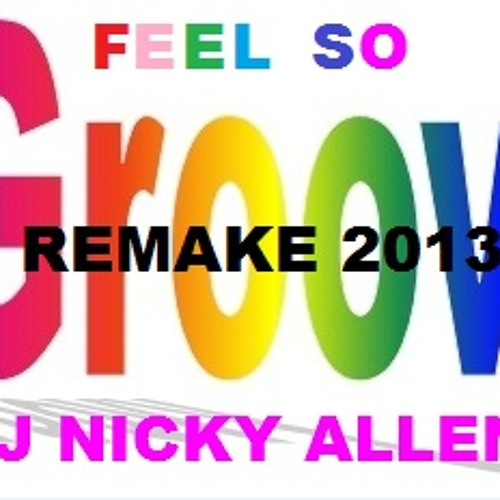 FEEL SO GROOVY (Remake 2013) Dj Nicky Allen) Forthcoming on Rave Style'e
