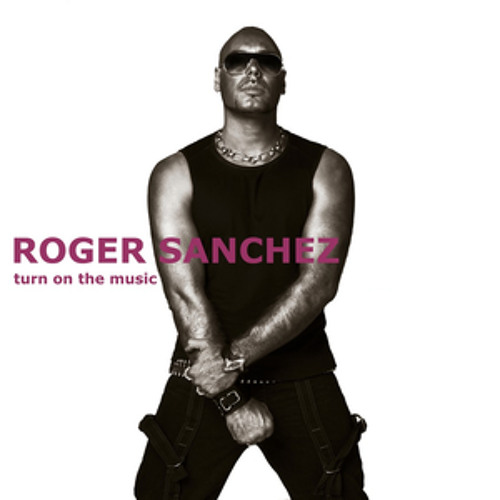 "Roger Sanchez feat. GTO ""Turn On The Music"" (Tune Brothers Remix)"