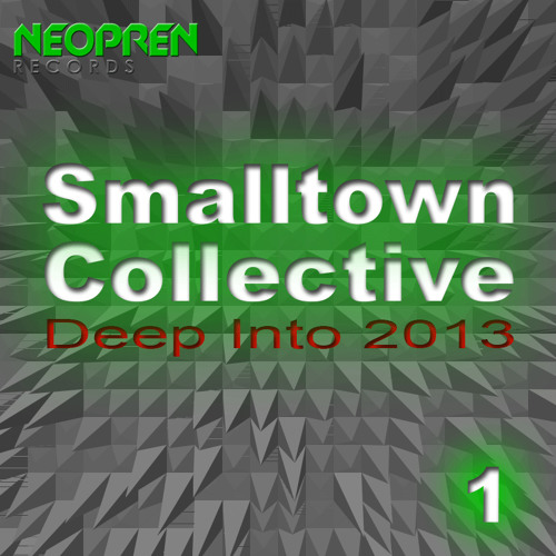 SMALLTOWN COLLECTIVE Neopren Podcast - deep into 2013