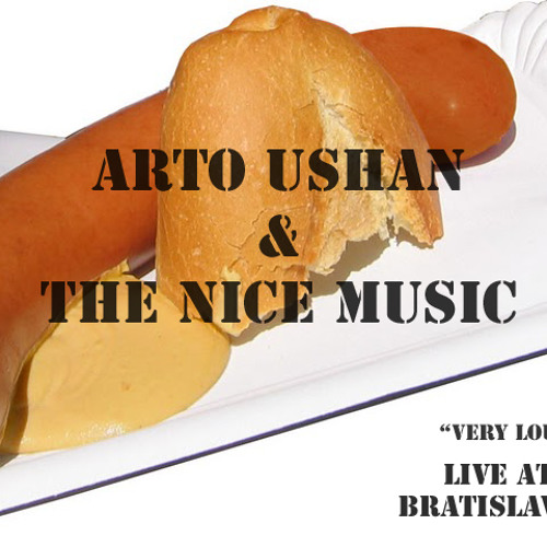 VERY LOUD AND BRIT (You Pushed Hard) Arto Ushan and the Nice Music Live in Bratislava