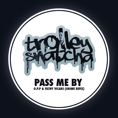 Trolley Snatcha - Pass me By (O.p.p & Filthy Vicars Refix) FREE DOWNLOAD