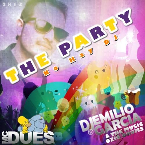 Mc Dues - The Party (Que Pasa Si No Hay Dj ) - Dj Emilio Garcia ( Energy Mix 2013)