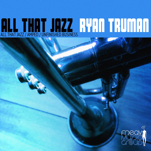 All That Jazz EP_ Ryan Truman- EP snippet- Includes All that Jazz, Amped and Unfinished Business