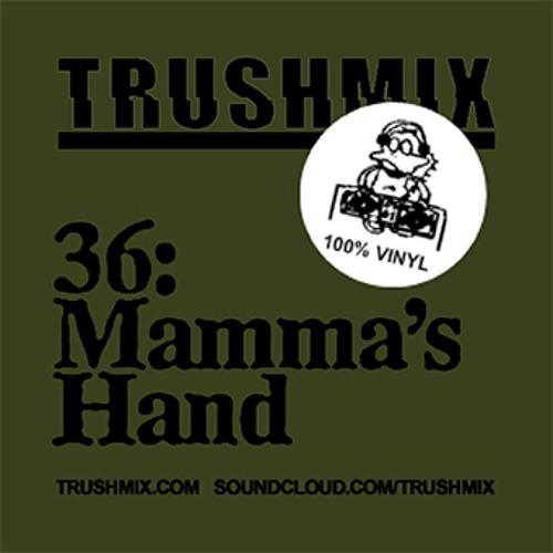 Trushmix 36: Mamma's Hand