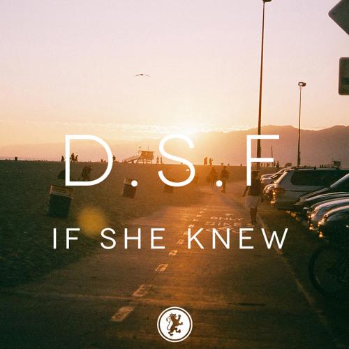 D.S.F - If She Knew (des-Saints Summer Edit)