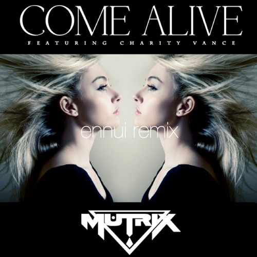 Come Alive by Mutrix feat. Charity Vance (Ennui Remix)