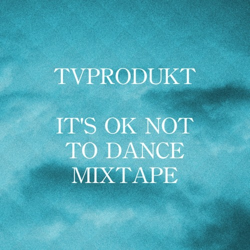 it's ok not to dance mixtape