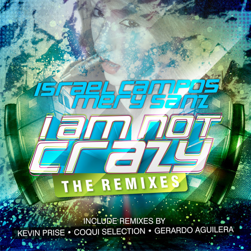 Israel Campos Ft. Mery Sanz - I Am Not Crazy (Kevin Prise Remix)