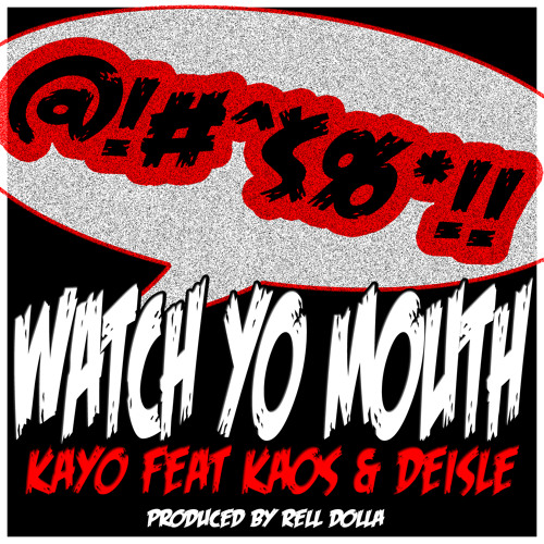 Watch Yo Mouth - Kayo Feat. Kaos & Deisle