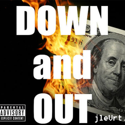 Down and Out (Produced by jleVrt.)