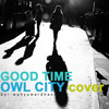 good time [owl city] cover