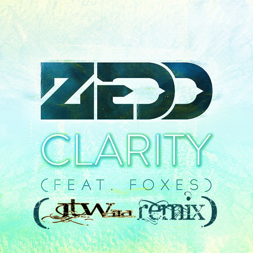 ZEDD-CLARITY ( JTWILD REMIX )