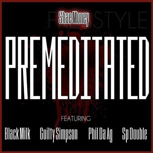 """Shae Money f. SP Double, Black Milk, Guilty Simpson and Phil Da Agony """"Premeditated"""""""