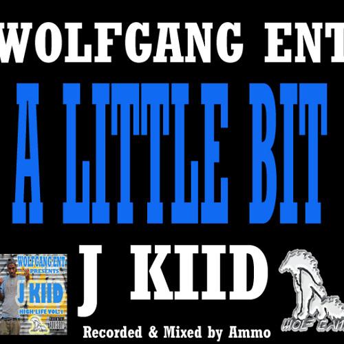 J kiid - A Little Bit (Debut Single) WOLFGANG ENT