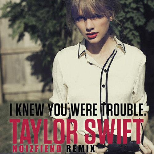 Taylor Swift - I Knew You Were Trouble (Noizfiend Remix)