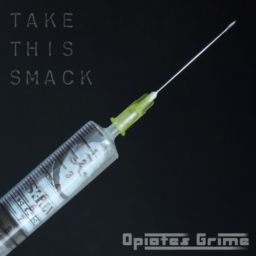 Opiates Grime - Take this Smack