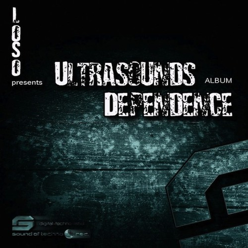 LOSO - Ultrasounds Dependence (ALBUM) [SOUND OF TECHNO]