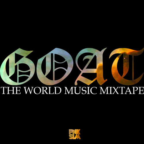 PNKSLM.com - GOAT- The World Music Mixtape