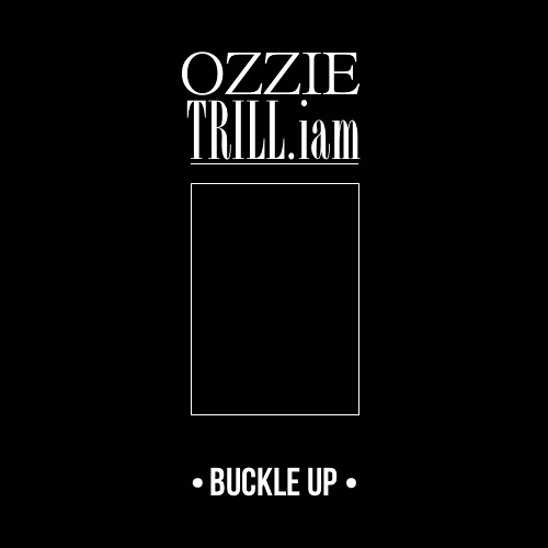 OZZIE x TRILL.iam - Buckle Up (CLICK BUY FOR FREE DL)