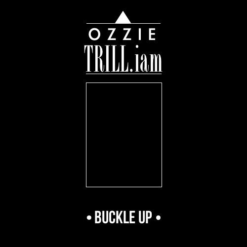 OZZIE x TRILL.iam - BUCKLE UP