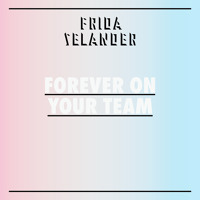"FRIDA SELANDER | ""Forever On Your Team"" (2013)"