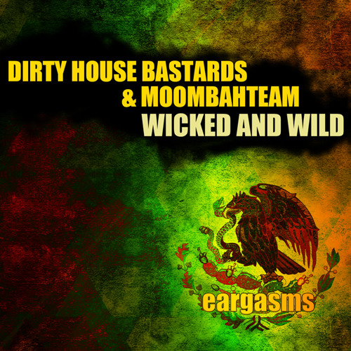 Dirty House Bastards And Moombahteam - Wicked & Wild - Radio Preview