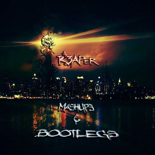 DJ R3APER (Mashups & Bootlegs)