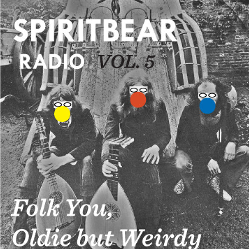 Spiritbear Radio Vol 5 - Folk U, Oldie but Weirdy