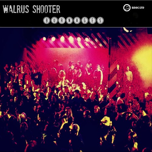 """Burnages - """"Walrus Shooter"""""""