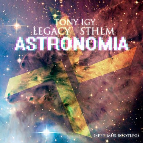 Legacy ft. Tony Igy - Astronomia (Septimus Bootleg)